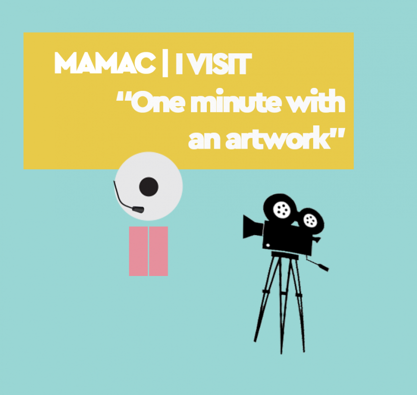 MAMAC | I VISIT One minute with an artwork